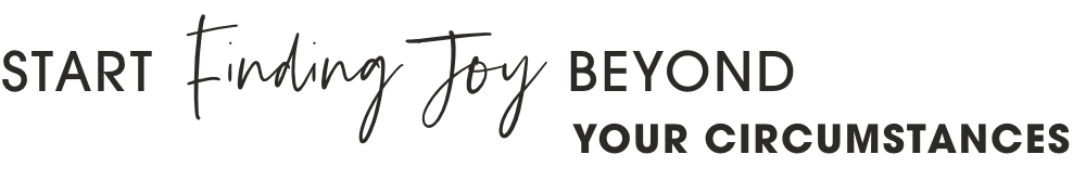 Start finding joy in your circumstances
